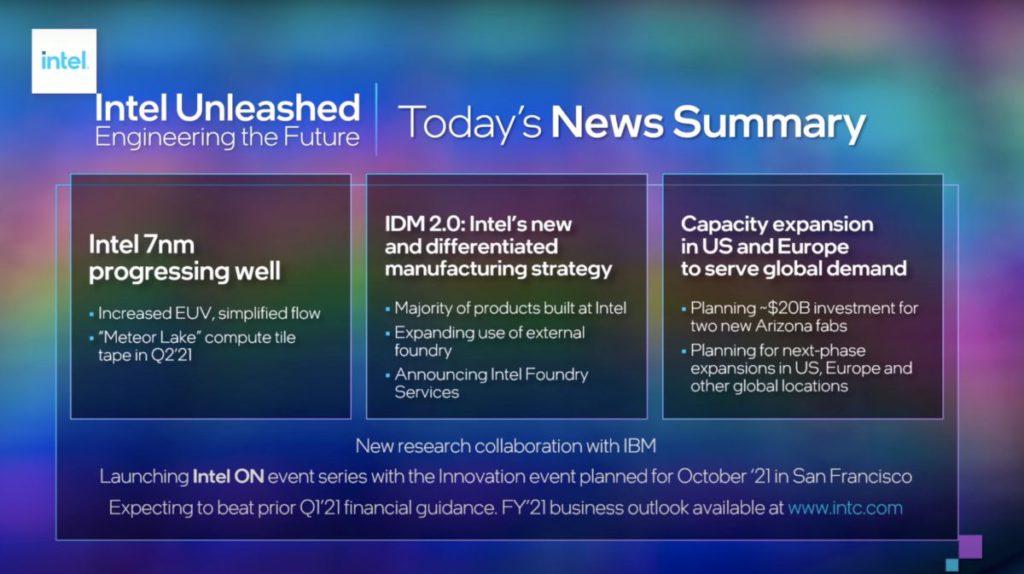 Gelsinger 在 Intel Unleashed 中發表 IDM 2.0 戰略,成立 IFS 代工服務,並投資 200 億美元開設晶片廠,又發表 7nm Meteor Lake 處理器的開發進度。