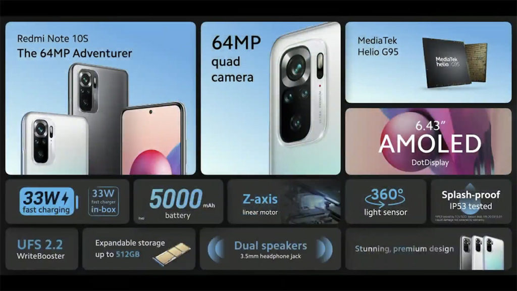 Redmi Note 10S 部份規格與 Redmi Note 10 相同,分別在於該機採用 MTK Heilo G95 處理器,機背四鏡的主鏡升級至 64MP ,而且支援 NFC 功能。